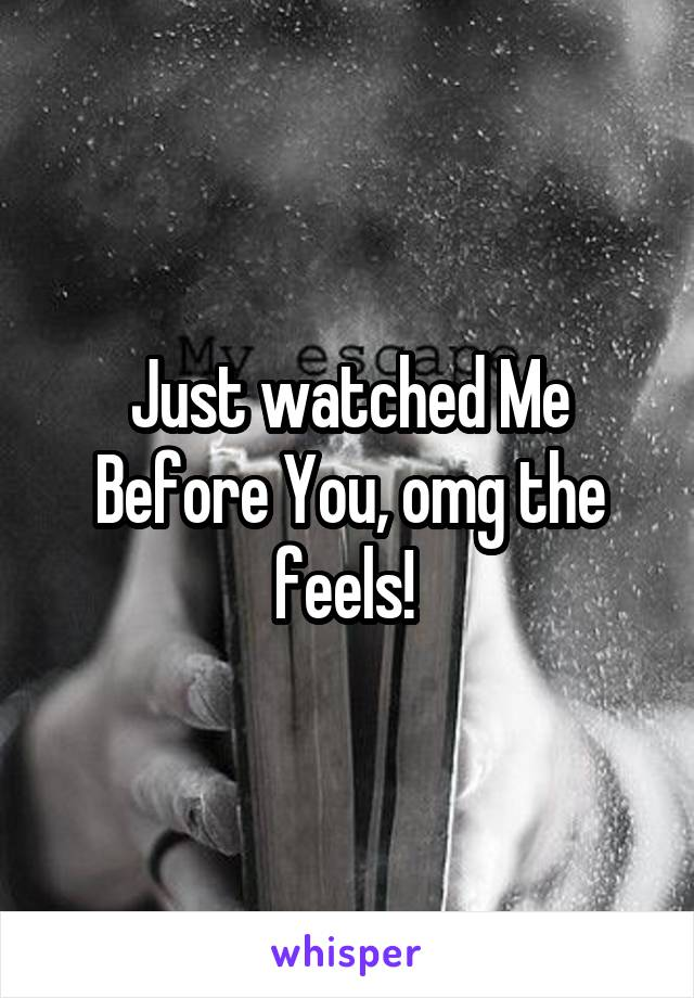 Just watched Me Before You, omg the feels!