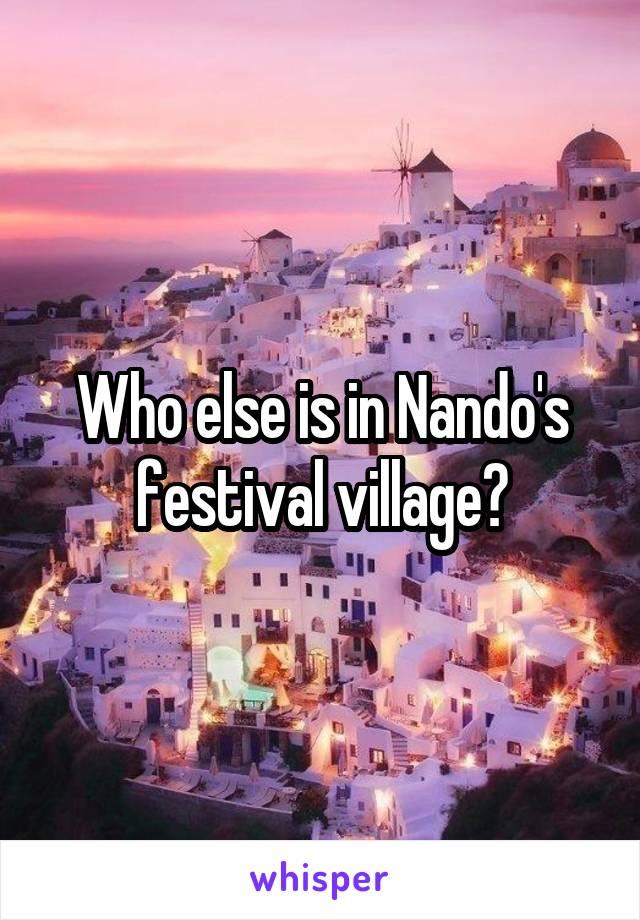 Who else is in Nando's festival village?