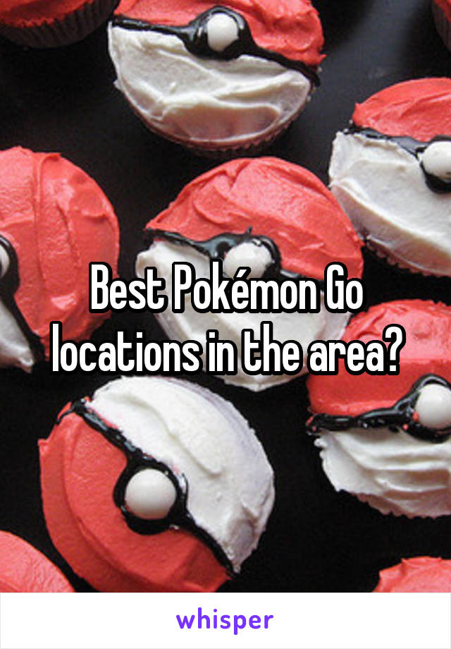 Best Pokémon Go locations in the area?