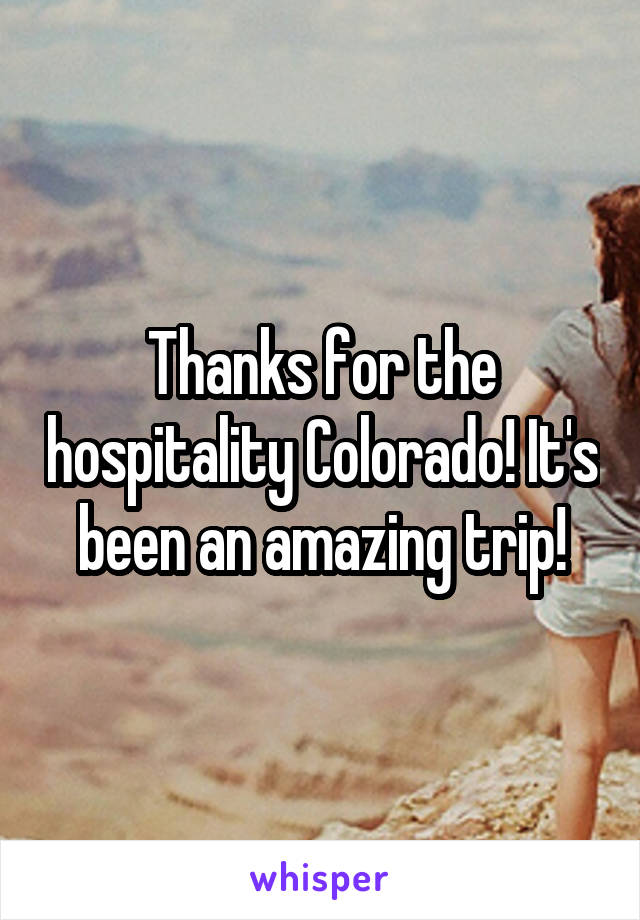 Thanks for the hospitality Colorado! It's been an amazing trip!