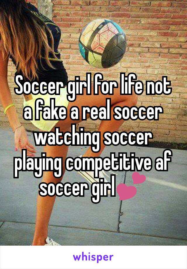 Soccer girl for life not a fake a real soccer watching soccer playing competitive af soccer girl💕