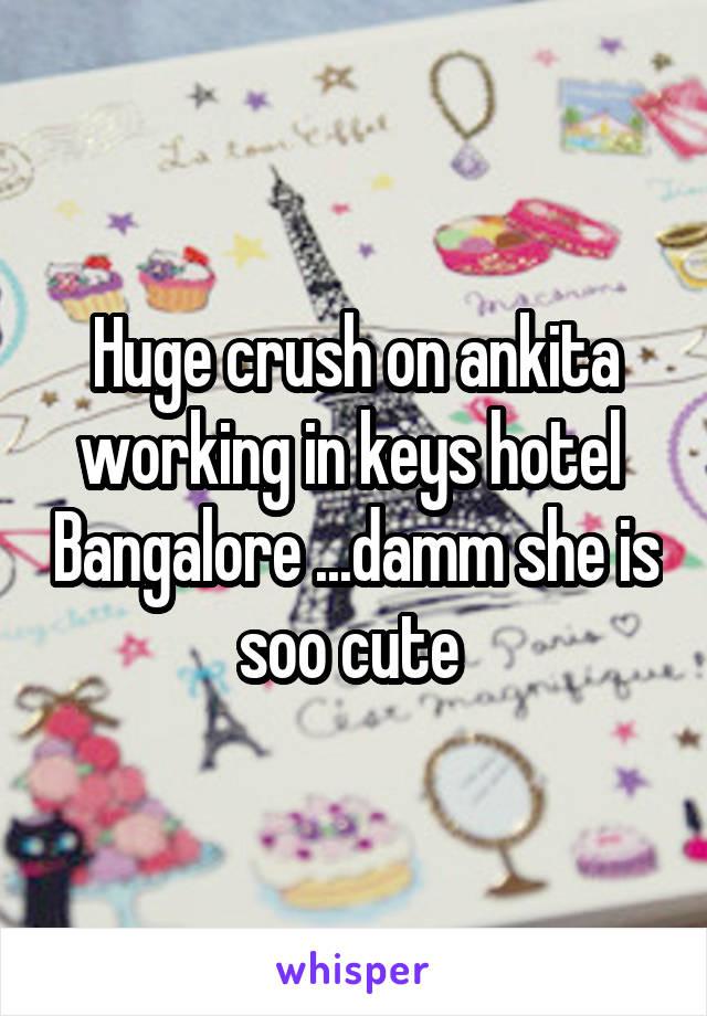 Huge crush on ankita working in keys hotel  Bangalore ...damm she is soo cute