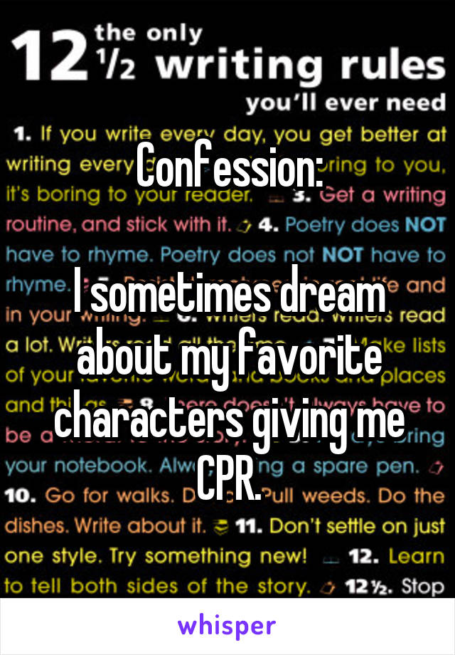 Confession:  I sometimes dream about my favorite characters giving me CPR.