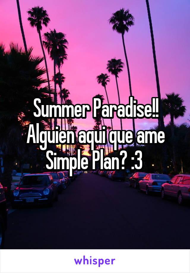 Summer Paradise!! Alguien aqui que ame Simple Plan? :3