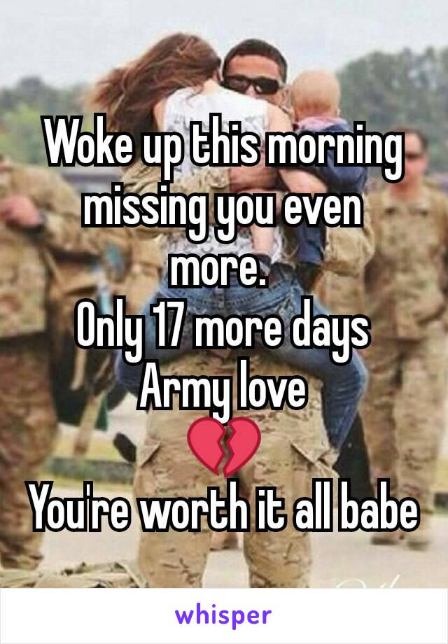 Woke up this morning missing you even more.  Only 17 more days Army love 💔 You're worth it all babe