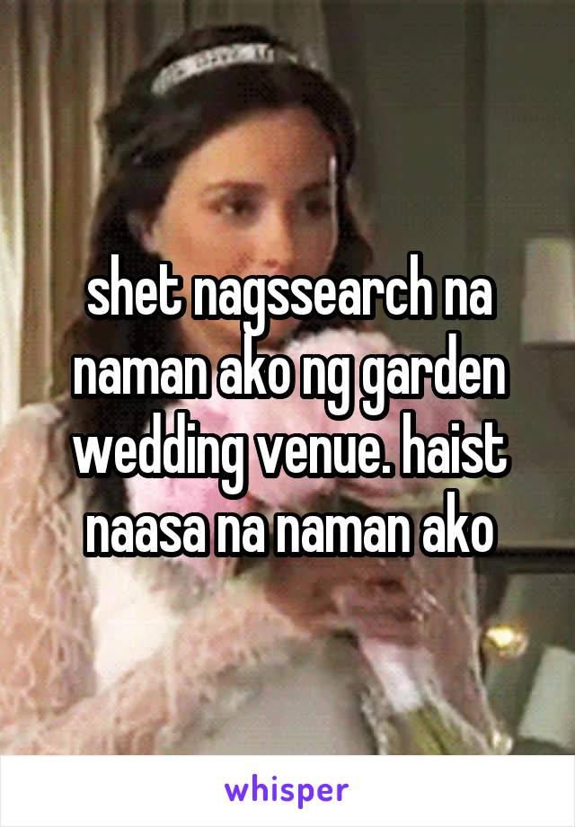 shet nagssearch na naman ako ng garden wedding venue. haist naasa na naman ako