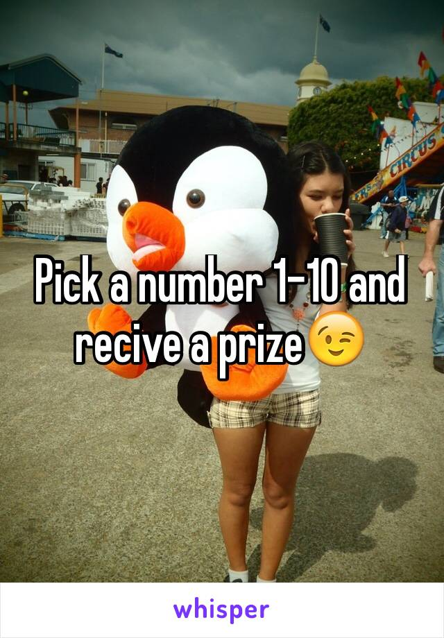 Pick a number 1-10 and recive a prize😉