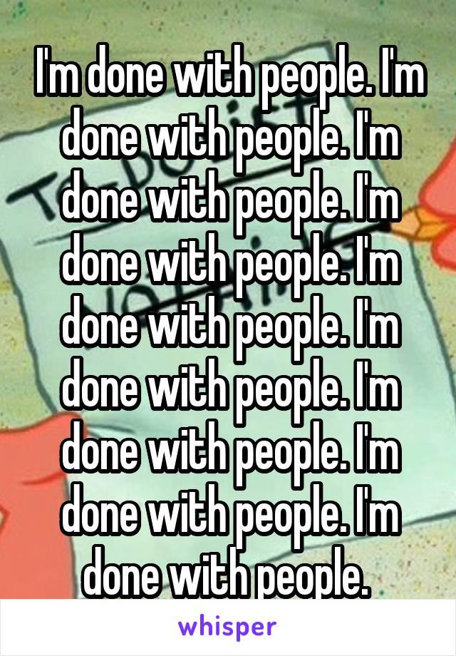 I'm done with people. I'm done with people. I'm done with people. I'm done with people. I'm done with people. I'm done with people. I'm done with people. I'm done with people. I'm done with people.