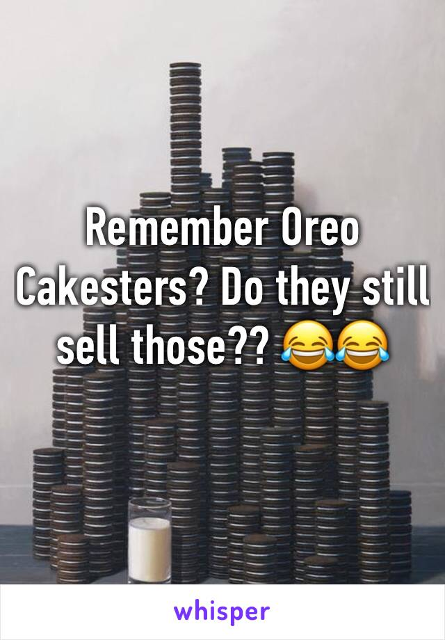 Remember Oreo Cakesters? Do they still sell those?? 😂😂