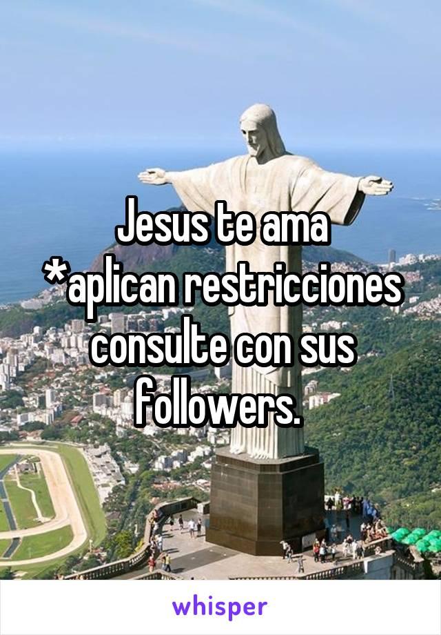 Jesus te ama *aplican restricciones consulte con sus followers.