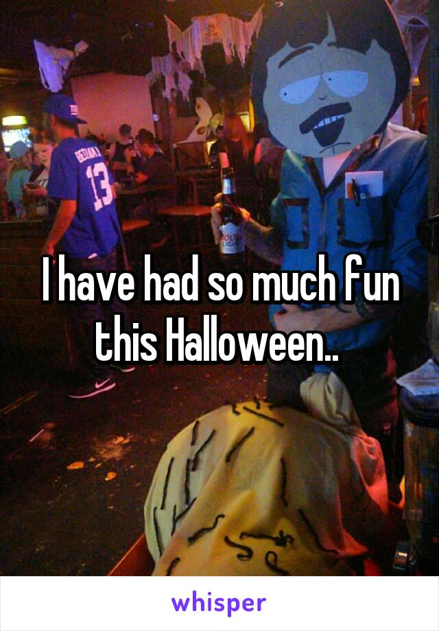 I have had so much fun this Halloween..