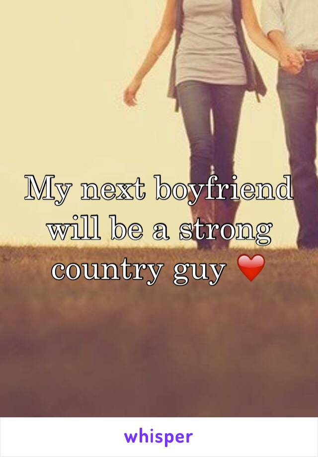 My next boyfriend will be a strong country guy ❤️
