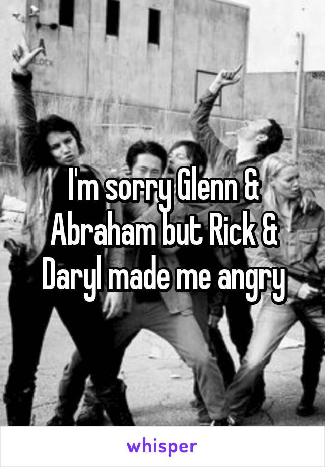 I'm sorry Glenn & Abraham but Rick & Daryl made me angry