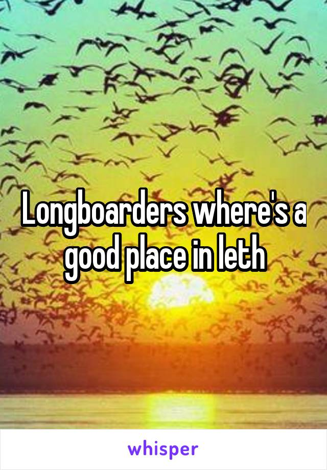 Longboarders where's a good place in leth