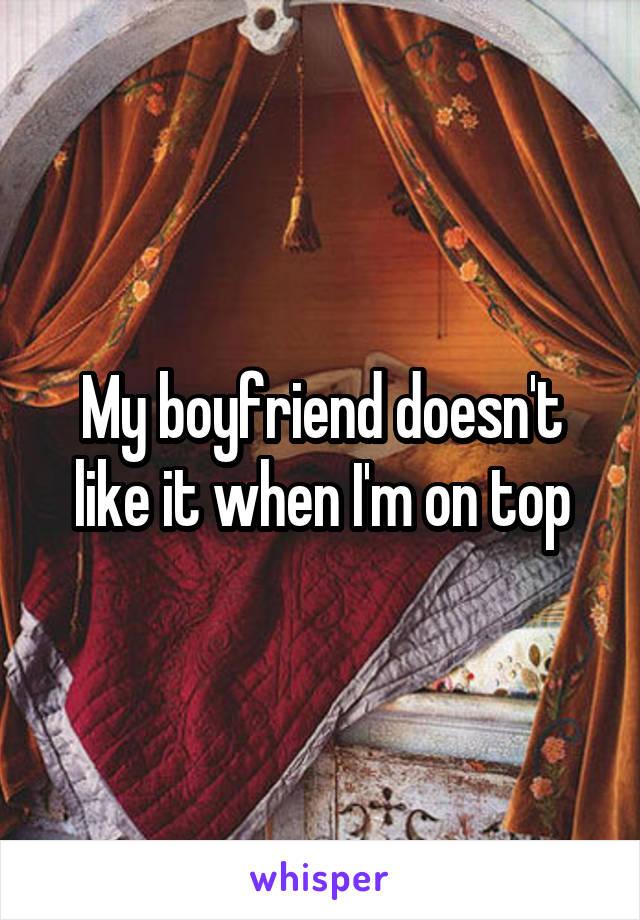 My boyfriend doesn't like it when I'm on top