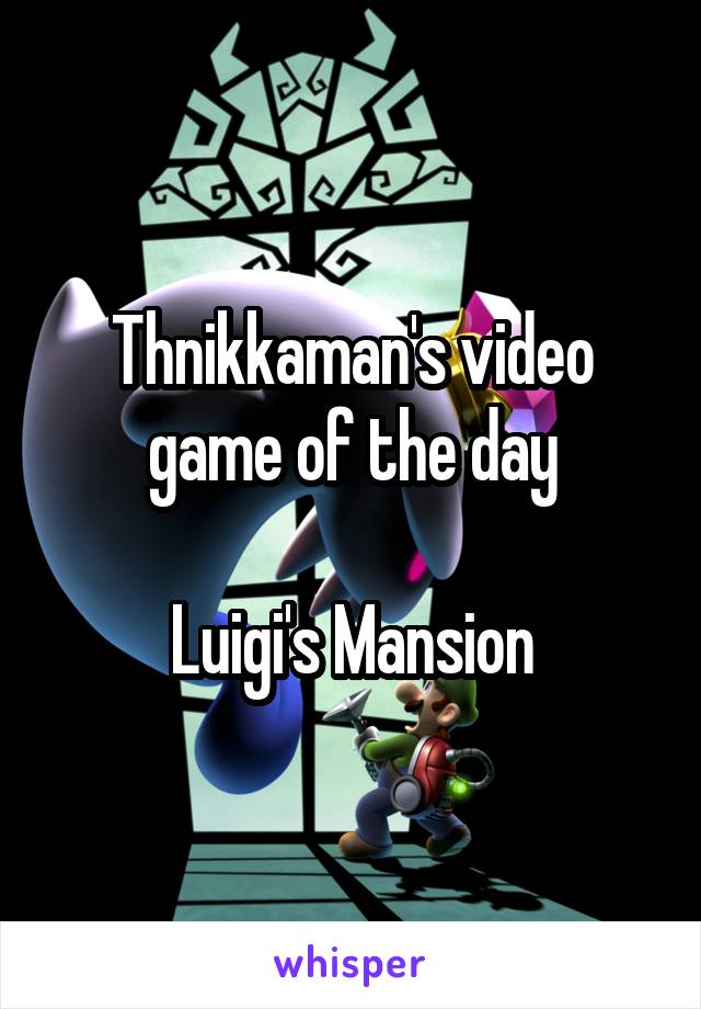 Thnikkaman's video game of the day  Luigi's Mansion