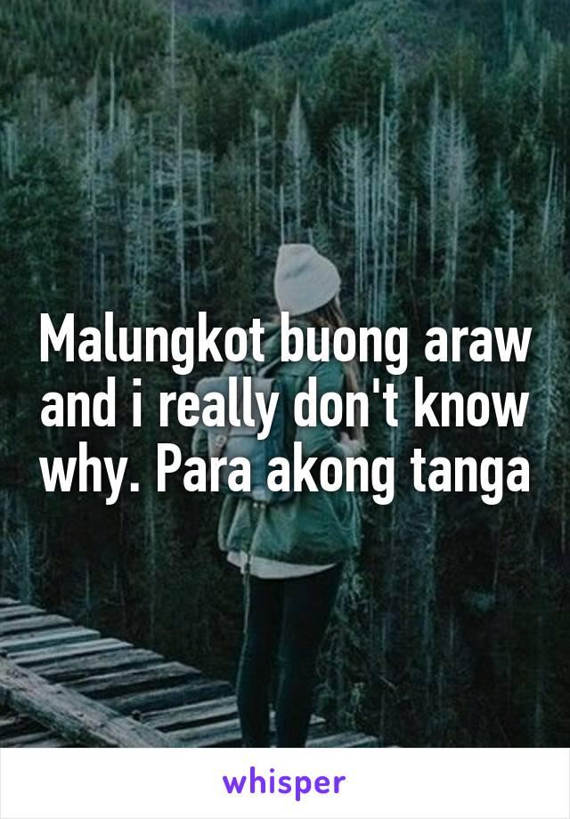 Malungkot buong araw and i really don't know why. Para akong tanga