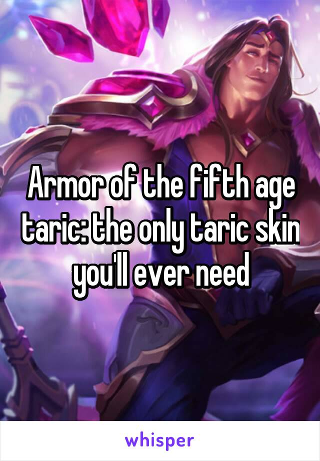 Armor of the fifth age taric: the only taric skin you'll ever need