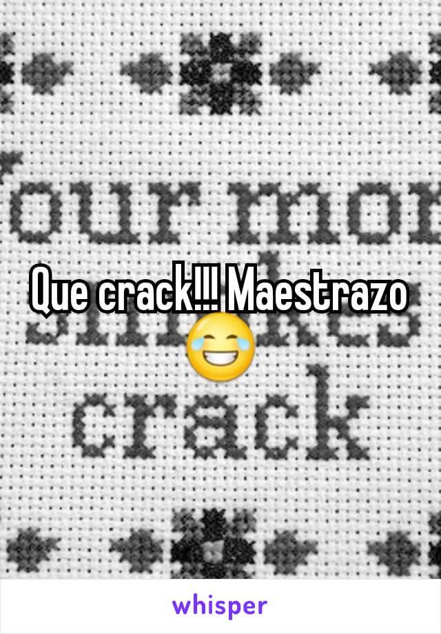 Que crack!!! Maestrazo 😂