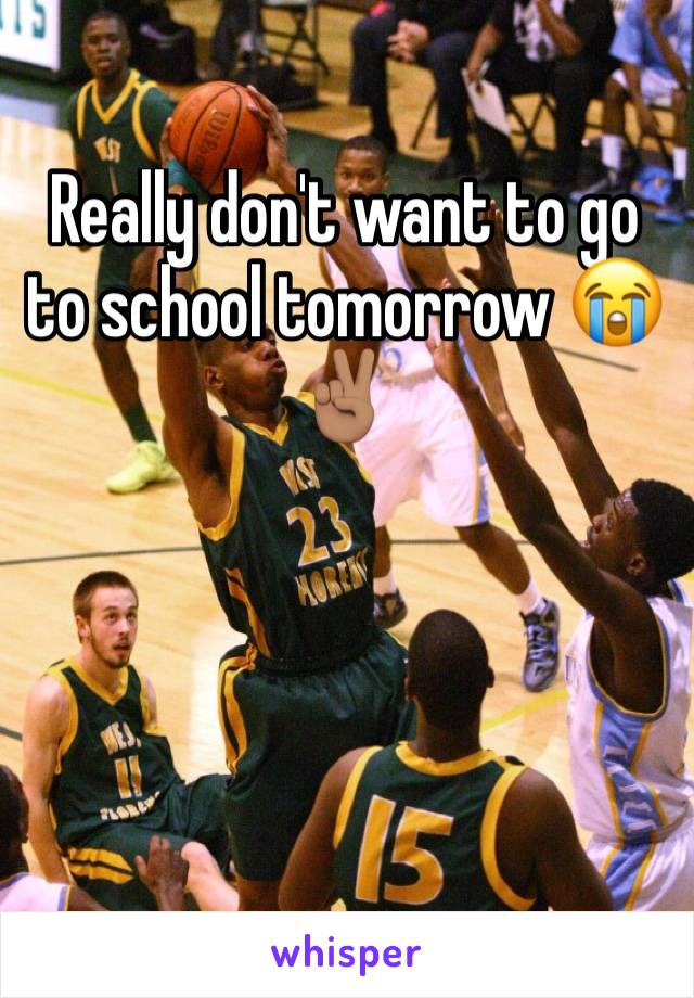 Really don't want to go to school tomorrow 😭✌🏽️