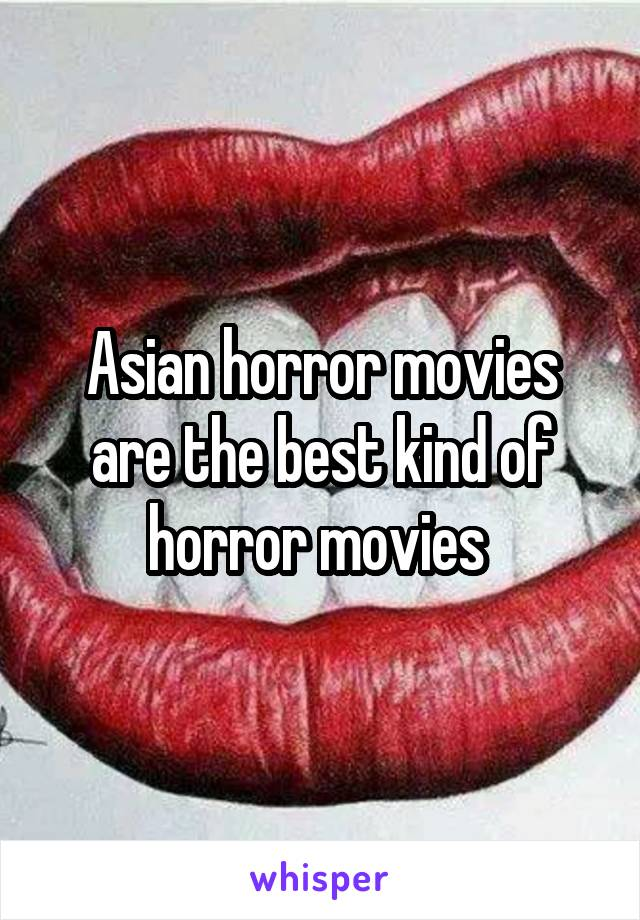Asian horror movies are the best kind of horror movies