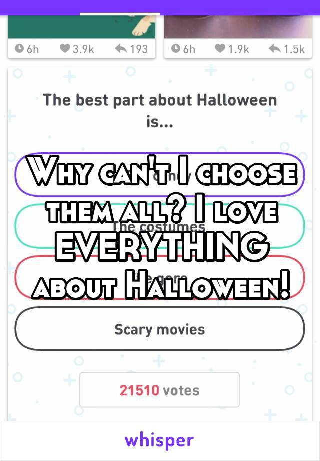 Why can't I choose them all? I love EVERYTHING about Halloween!