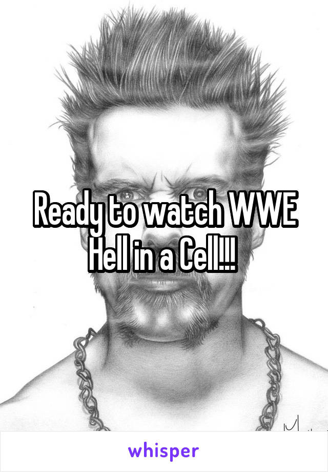 Ready to watch WWE Hell in a Cell!!!