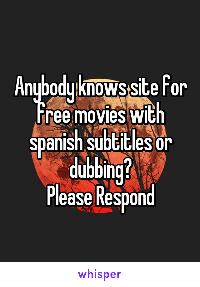 Anybody knows site for free movies with spanish subtitles or dubbing? Please Respond