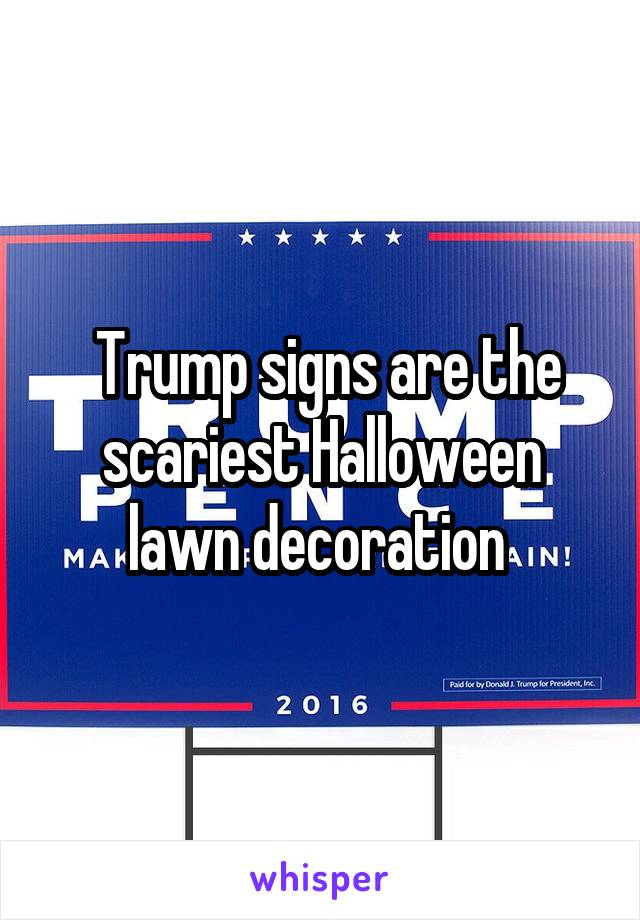 Trump signs are the scariest Halloween lawn decoration