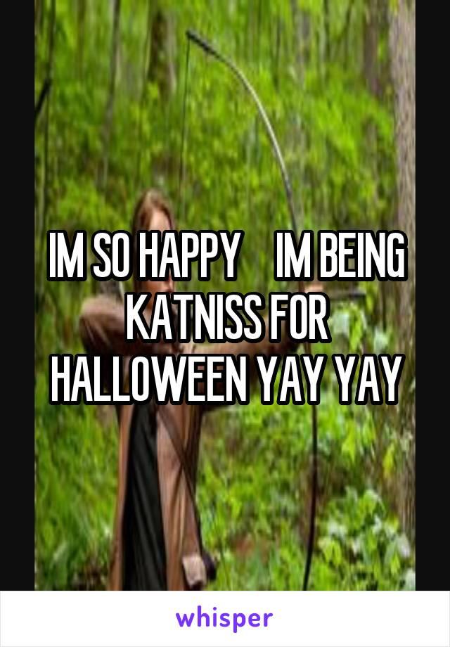 IM SO HAPPY    IM BEING KATNISS FOR HALLOWEEN YAY YAY