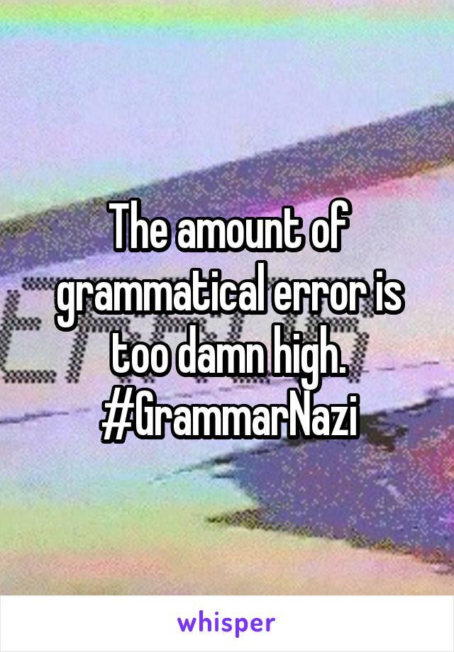 The amount of grammatical error is too damn high. #GrammarNazi