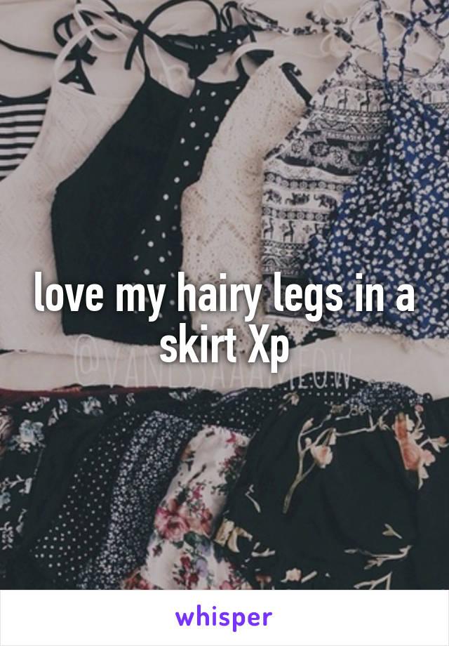 love my hairy legs in a skirt Xp