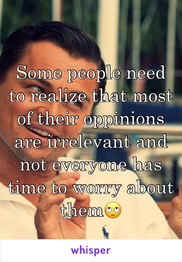 Some people need to realize that most of their oppinions are irrelevant and not everyone has time to worry about them🙄