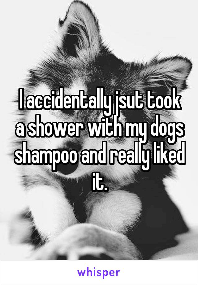 I accidentally jsut took a shower with my dogs shampoo and really liked it.