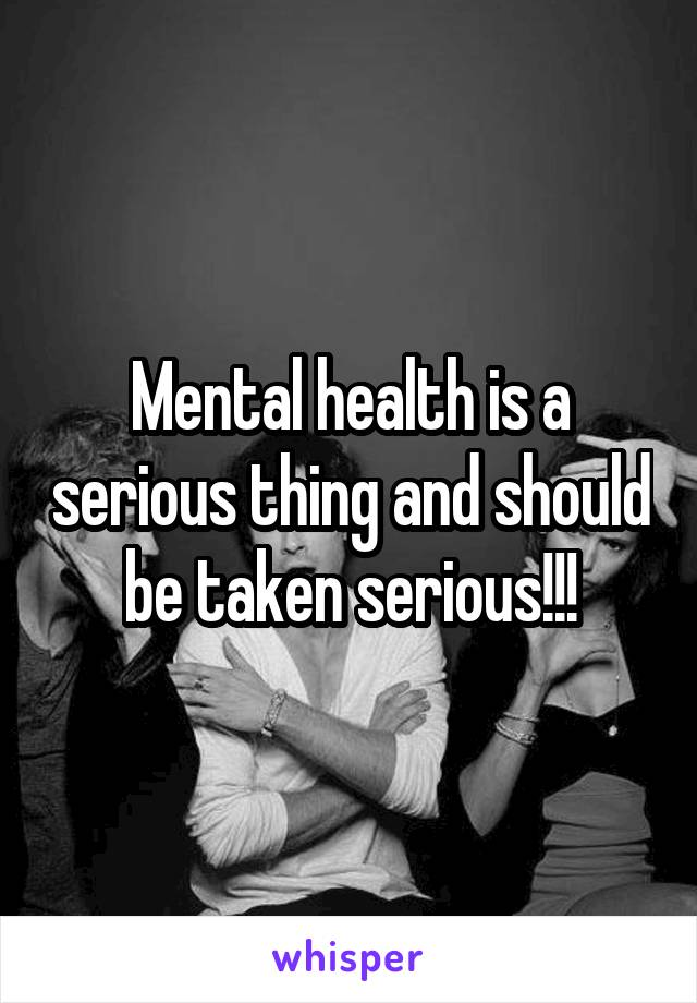 Mental health is a serious thing and should be taken serious!!!