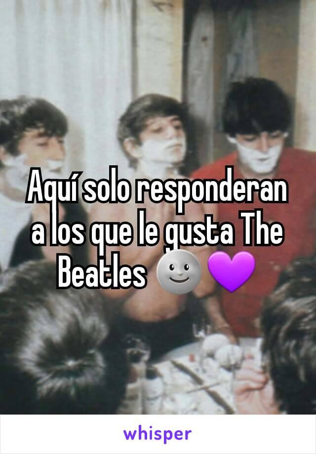 Aquí solo responderan a los que le gusta The Beatles 🌚💜
