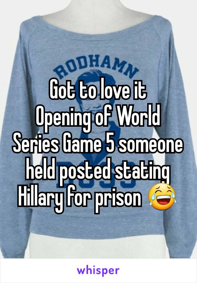Got to love it Opening of World Series Game 5 someone held posted stating Hillary for prison 😂