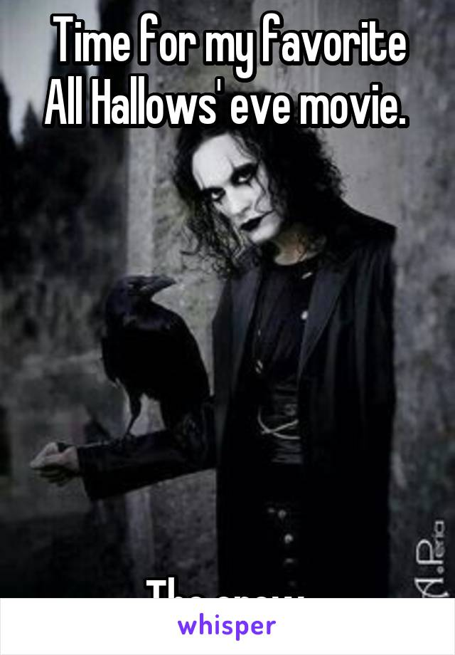 Time for my favorite All Hallows' eve movie.         The crow