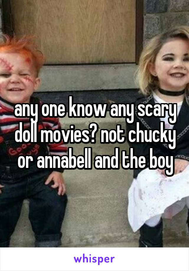 any one know any scary doll movies? not chucky or annabell and the boy