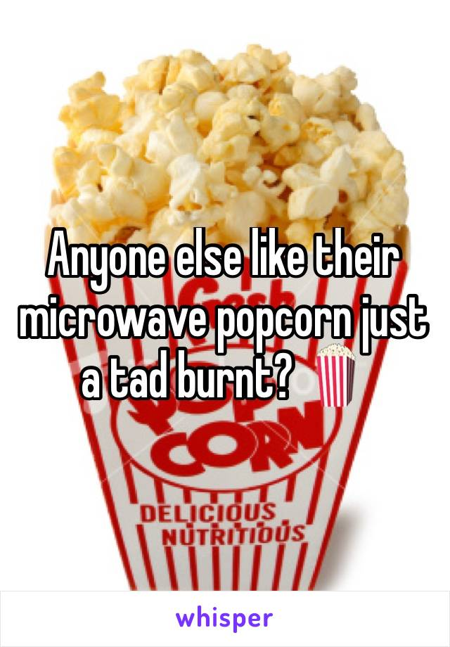 Anyone else like their microwave popcorn just a tad burnt? 🍿