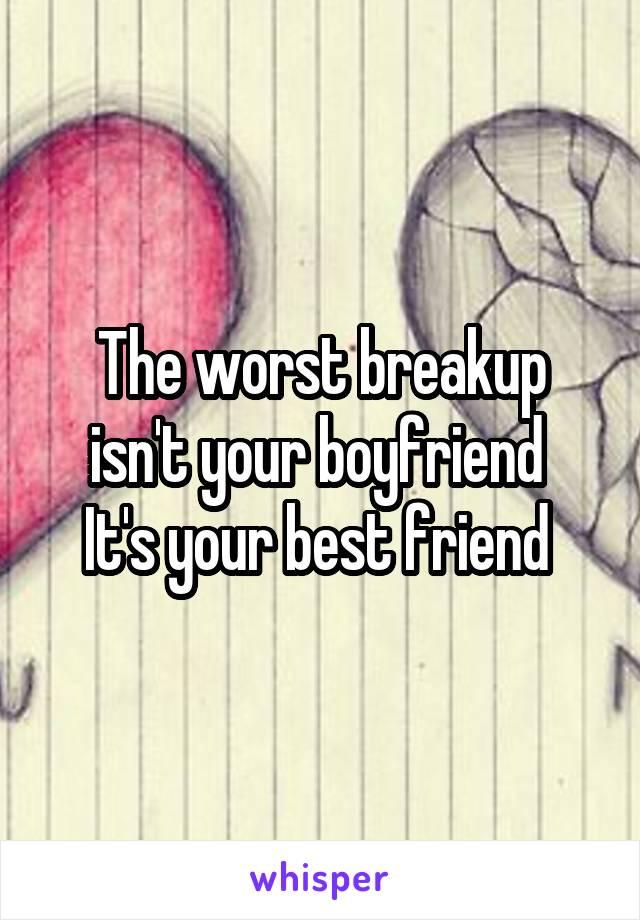 The worst breakup isn't your boyfriend  It's your best friend