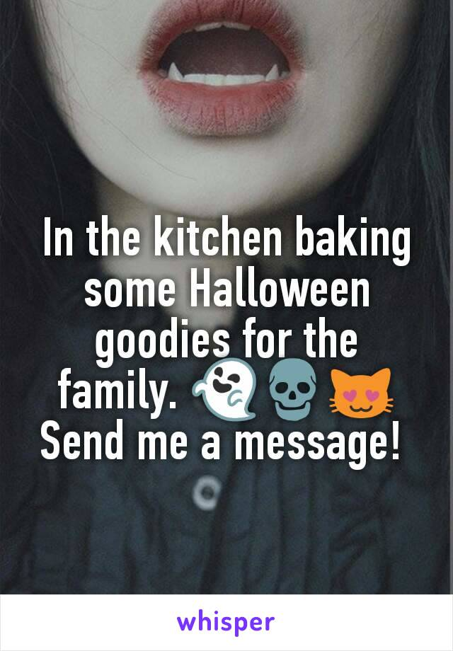 In the kitchen baking some Halloween goodies for the family. 👻💀😻Send me a message!