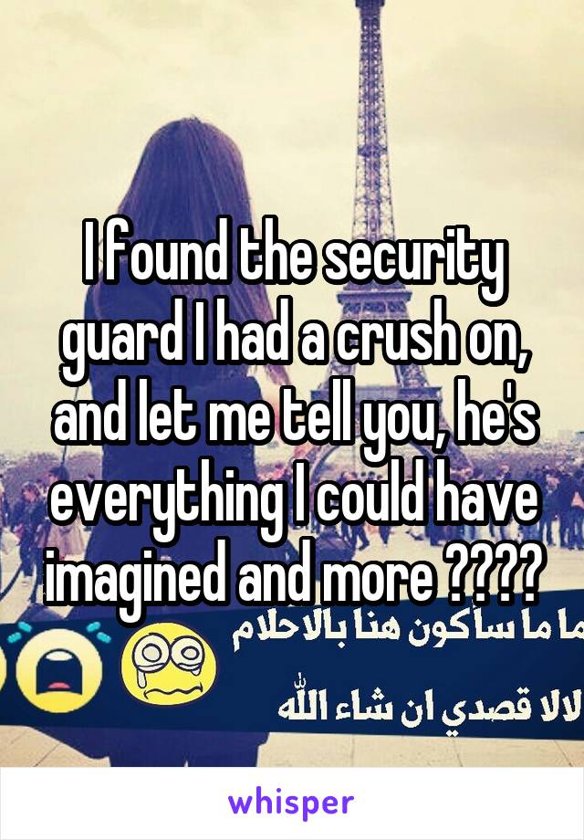 I found the security guard I had a crush on, and let me tell you, he's everything I could have imagined and more 😍❤🔐👑