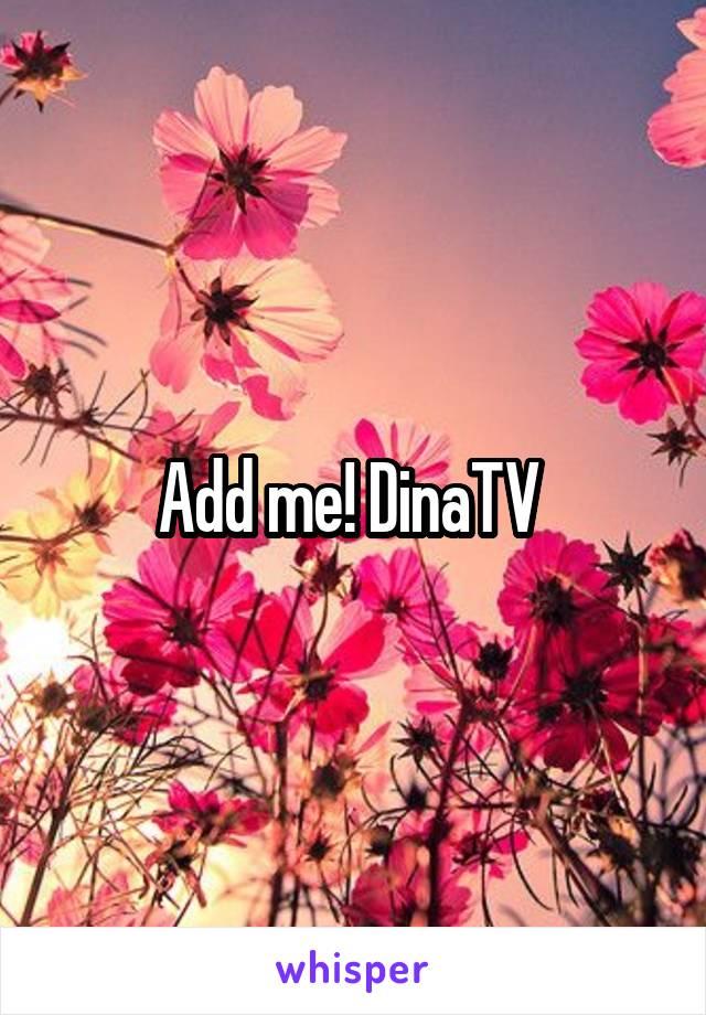 Add me! DinaTV