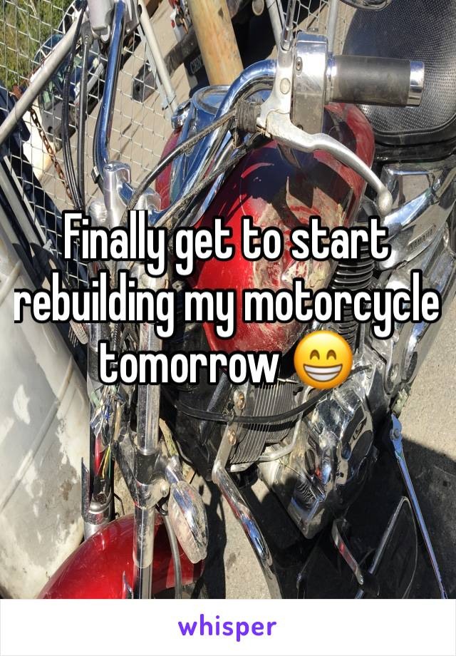 Finally get to start rebuilding my motorcycle tomorrow 😁
