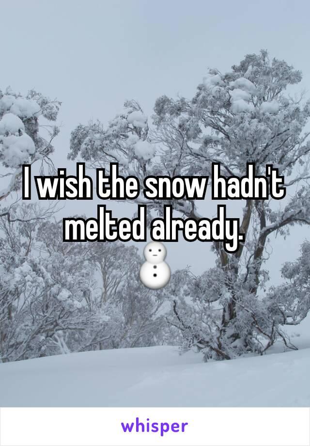 I wish the snow hadn't melted already. ⛄