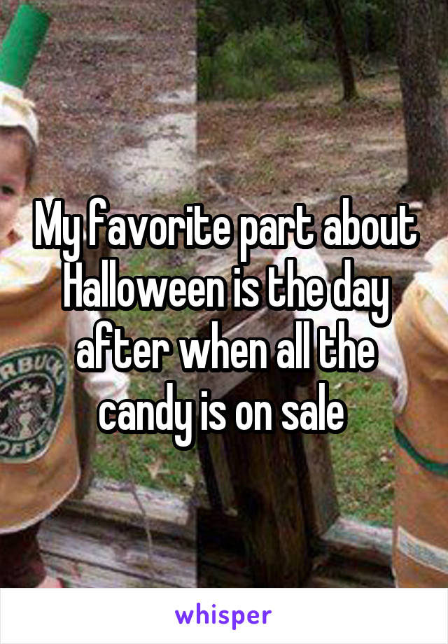 My favorite part about Halloween is the day after when all the candy is on sale
