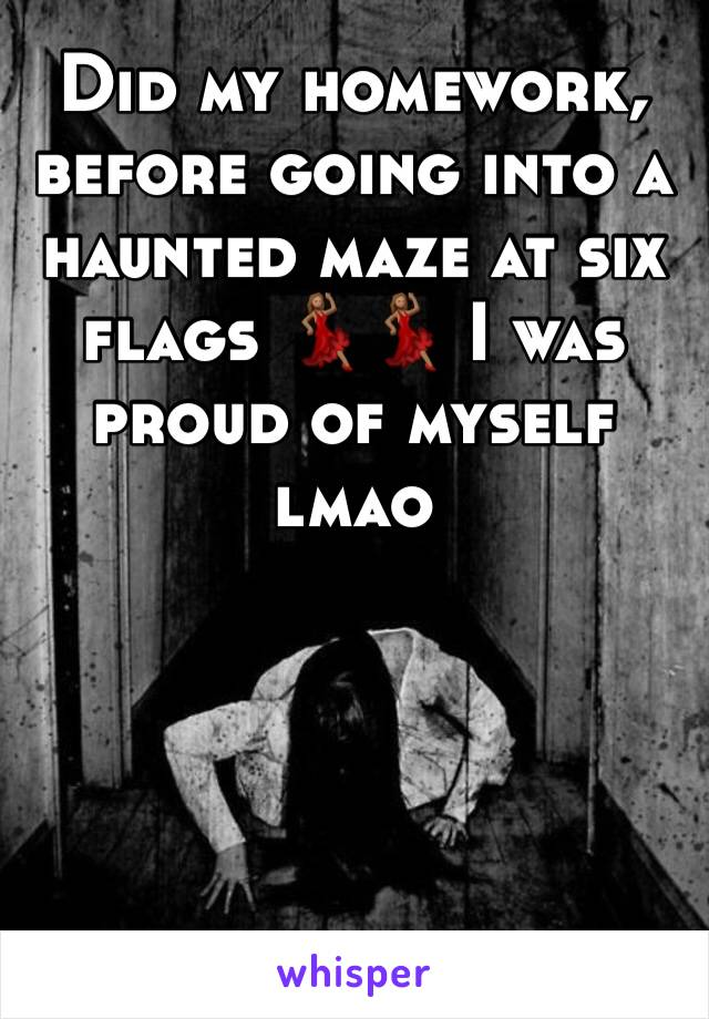 Did my homework, before going into a haunted maze at six flags 💃🏽💃🏽 I was proud of myself lmao