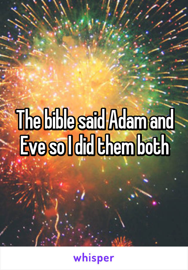 The bible said Adam and Eve so I did them both
