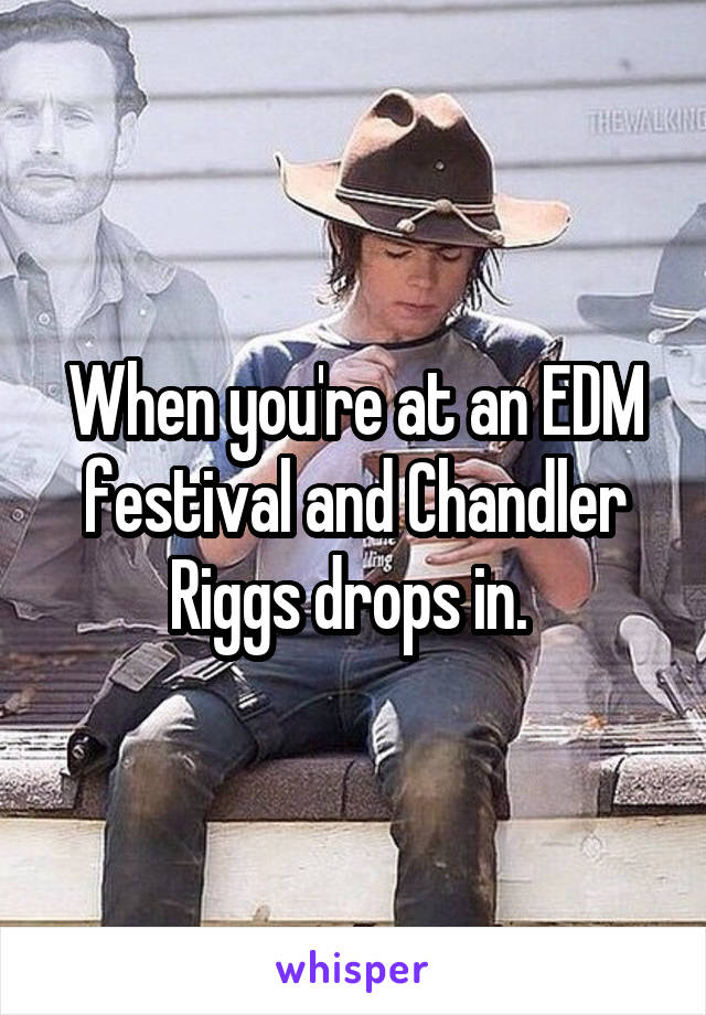 When you're at an EDM festival and Chandler Riggs drops in.